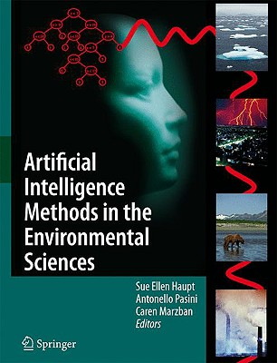Artificial Intelligence Methods in the Environmental Sciences By Haupt, Sue Ellen (EDT)/ Pasini, Antonello (EDT)/ Marzban, Caren (EDT)